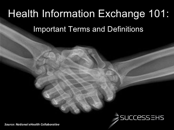 Health Information Exchange 101:                   Important Terms and DefinitionsSource: National eHealth Collaborative