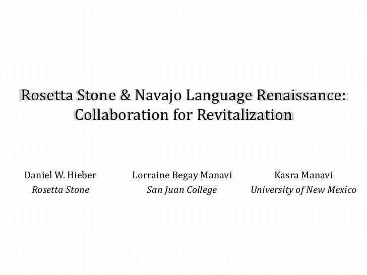 Rosetta Stone & Navajo Language Renaissance:       Collaboration for RevitalizationDaniel W. Hieber   Lorraine Begay Manav...