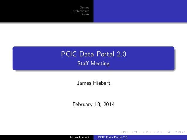 Demos Architecture Bonus PCIC Data Portal 2.0 Staff Meeting James Hiebert February 18, 2014 James Hiebert PCIC Data Portal ...