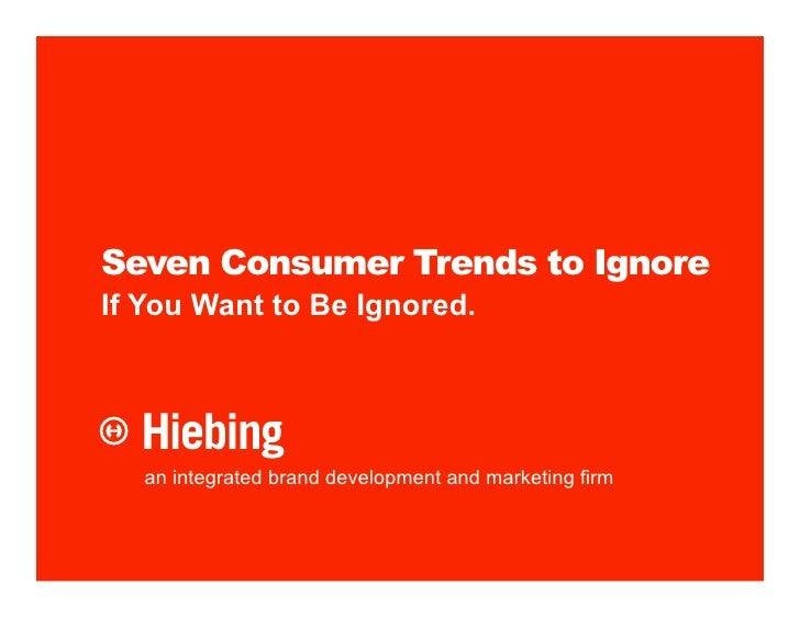Seven Consumer Trends to Ignore If You Want to Be Ignored.        an integrated brand development and marketing firm
