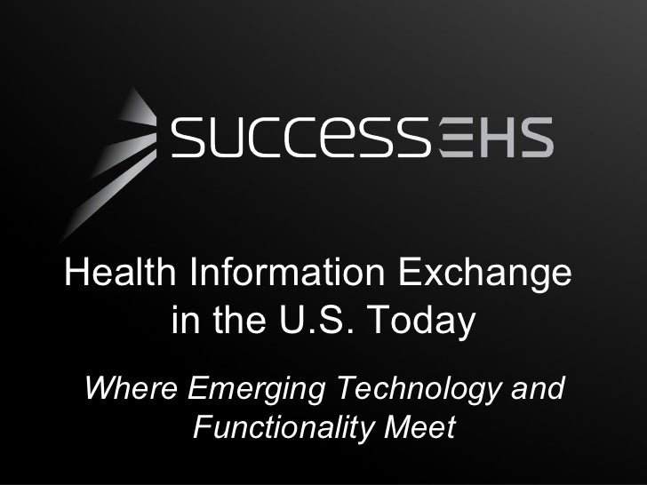 Health Information Exchange      in the U.S. Today Where Emerging Technology and       Functionality Meet