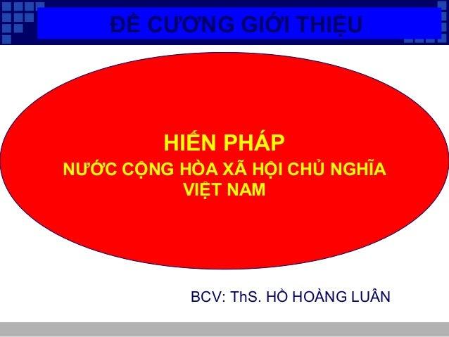 ĐỀ CƯƠNG GIỚI THIỆU  HIẾN PHÁP  NƯỚC CỘNG HÒA XÃ HỘI CHỦ NGHĨA  VIỆT NAM  BCV: ThS. HỒ HOÀNG LUÂN