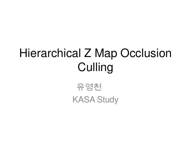Hierarchical Z Map Occlusion           Culling          유영천         KASA Study