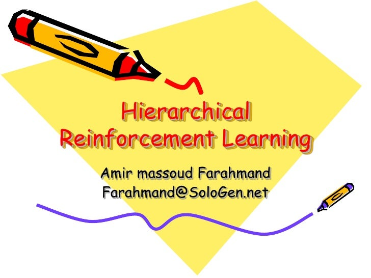 Hierarchical Reinforcement Learning    Amir massoud Farahmand    Farahmand@SoloGen.net