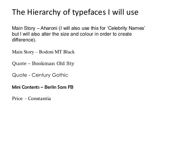 The Hierarchy of typefaces I will useMain Story – Aharoni (I will also use this for 'Celebrity Names'but I will also alter...