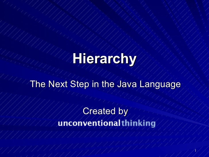 Hierarchy The Next Step in the Java Language Created by