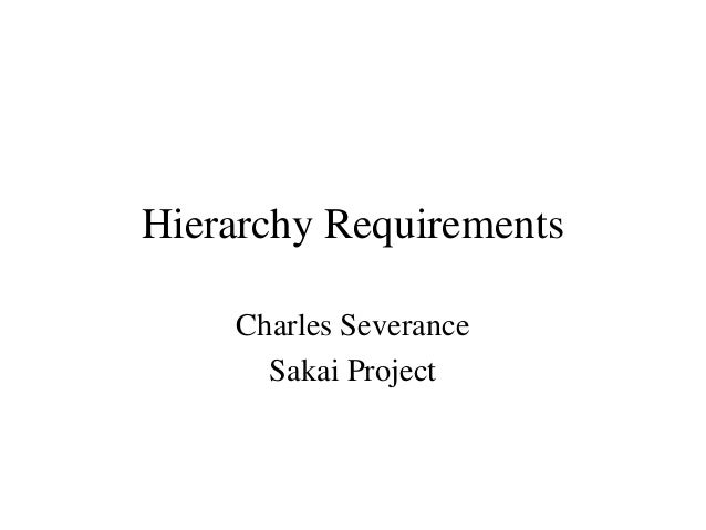 Hierarchy Requirements Charles Severance Sakai Project