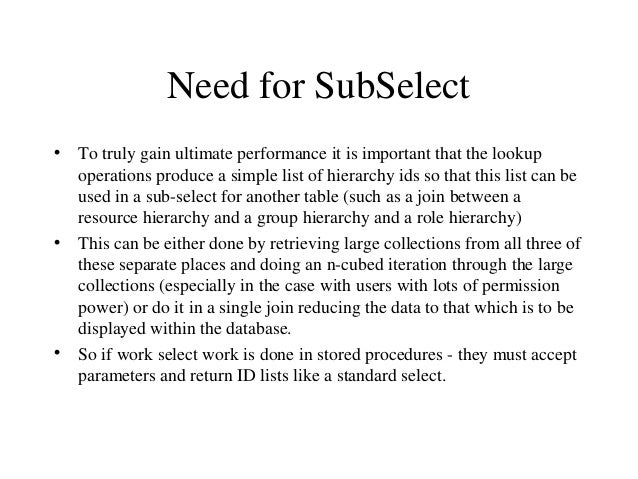 Need for SubSelect • To truly gain ultimate performance it is important that the lookup operations produce a simple list o...
