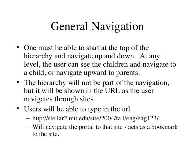 General Navigation • One must be able to start at the top of the hierarchy and navigate up and down. At any level, the use...