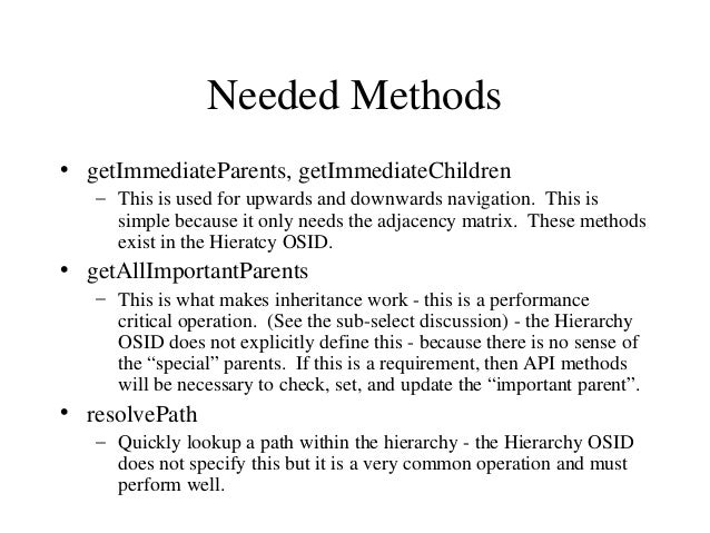 Needed Methods • getImmediateParents, getImmediateChildren – This is used for upwards and downwards navigation. This is si...