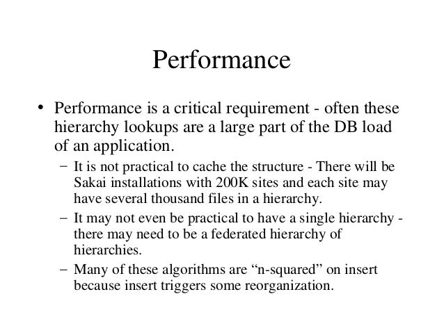 Performance • Performance is a critical requirement - often these hierarchy lookups are a large part of the DB load of an ...