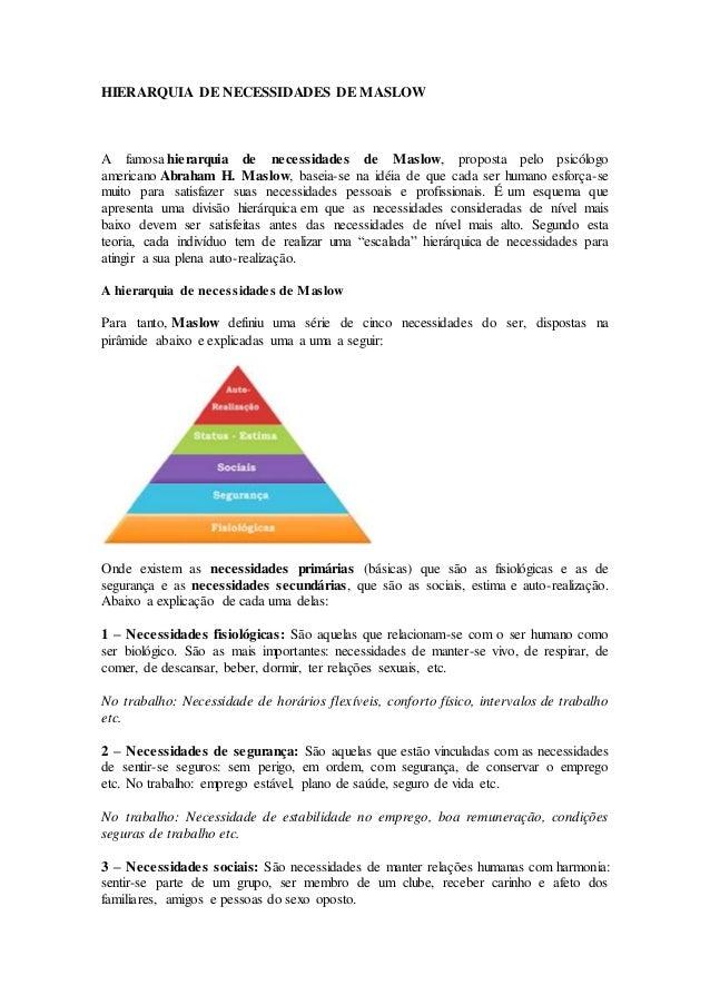 HIERARQUIA DE NECESSIDADES DE MASLOW  A famosa hierarquia de necessidades de Maslow, proposta pelo psicólogo  americano Ab...