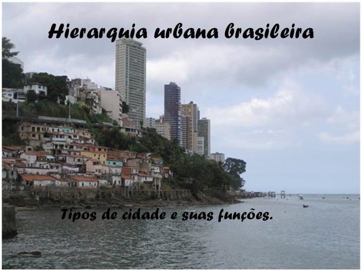 Hierarquia urbana brasileira Tipos de cidade e suas funções.