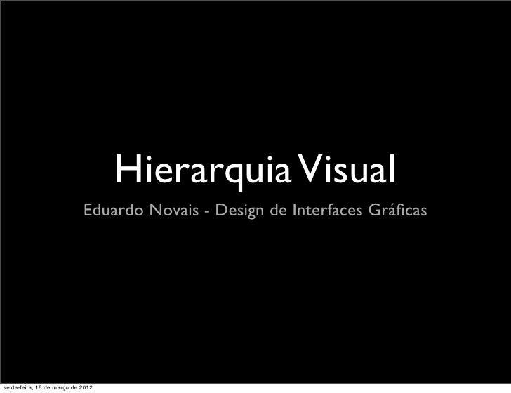 Hierarquia Visual                            Eduardo Novais - Design de Interfaces Gráficassexta-feira, 16 de março de 2012