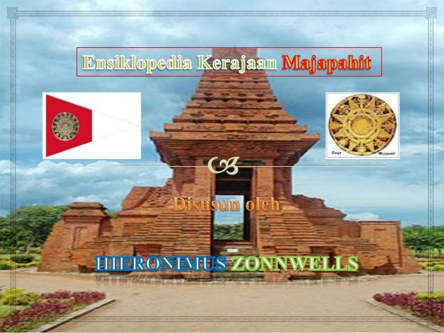 Majapahit    Ibukota  Bahasa  Agama       : Majapahit, Wilwatikta (Trowulan) : Jawa Kuno, Sanskerta : Siwa-Buddha ...