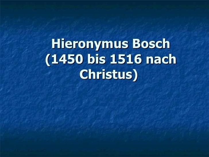 Hieronymus Bosch (1450 bis 1516 nach Christus)