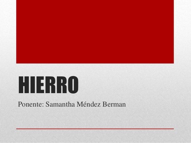 HIERRO Ponente: Samantha Méndez Berman