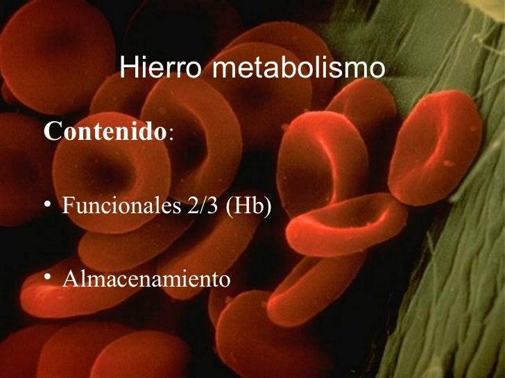 Hierro metabolismo <ul><li>Contenido : </li></ul><ul><li>Funcionales 2/3 (Hb) </li></ul><ul><li>Almacenamiento </li></ul>