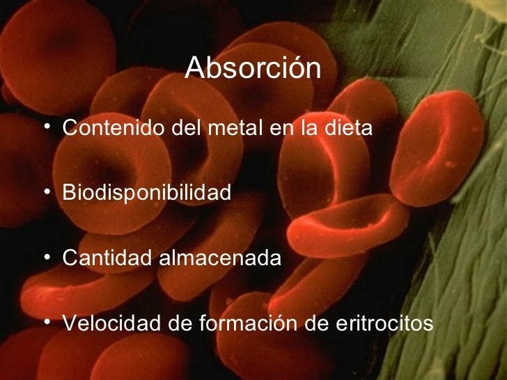 Absorción <ul><li>Contenido del metal en la dieta </li></ul><ul><li>Biodisponibilidad </li></ul><ul><li>Cantidad almacenad...