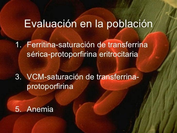 Evaluación en la población <ul><li>Ferritina-saturación de transferrina sérica-protoporfirina eritrocitaria </li></ul><ul>...