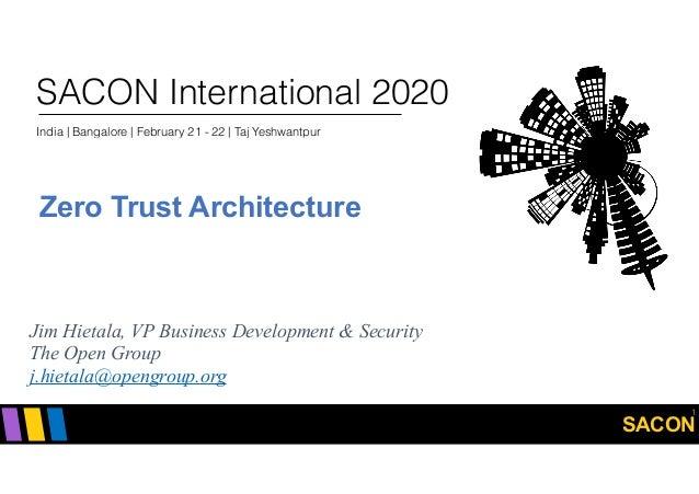 SACON SACON International 2020 India | Bangalore | February 21 - 22 | Taj Yeshwantpur Zero Trust Architecture 1 Jim Hietal...