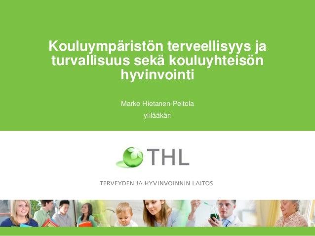 Kouluympäristön terveellisyys ja turvallisuus sekä kouluyhteisön hyvinvointi Marke Hietanen-Peltola ylilääkäri