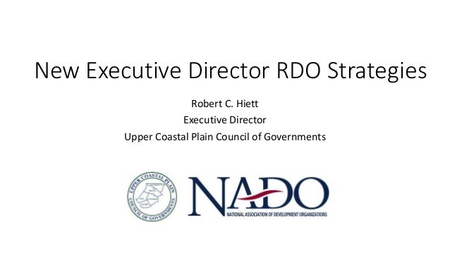 New Executive Director RDO Strategies Robert C. Hiett Executive Director Upper Coastal Plain Council of Governments