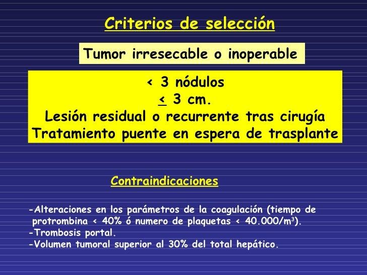 Criterios de selección Contraindicaciones   -Alteraciones en los parámetros de la coagulación (tiempo de protrombina < 40%...