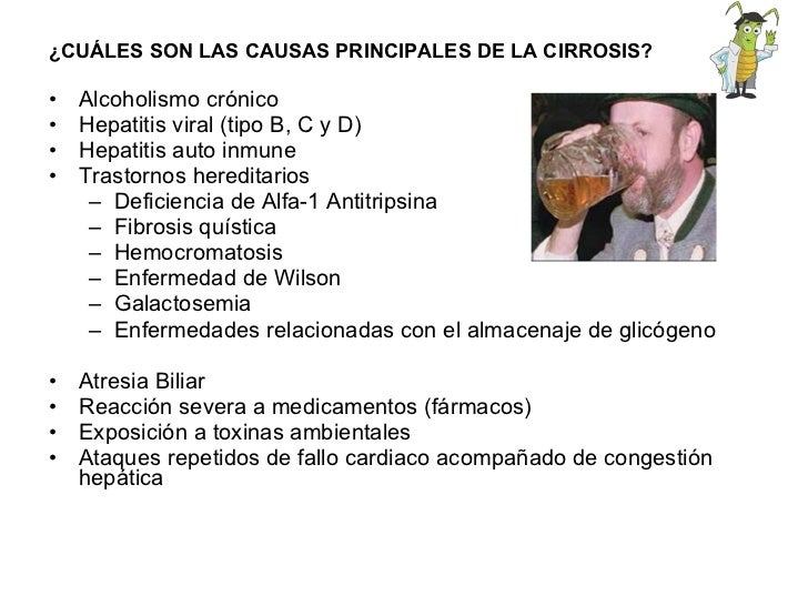 <ul><li>¿CUÁLES SON LAS CAUSAS PRINCIPALES DE LA CIRROSIS? </li></ul><ul><li>Alcoholismo crónico </li></ul><ul><li>Hepatit...