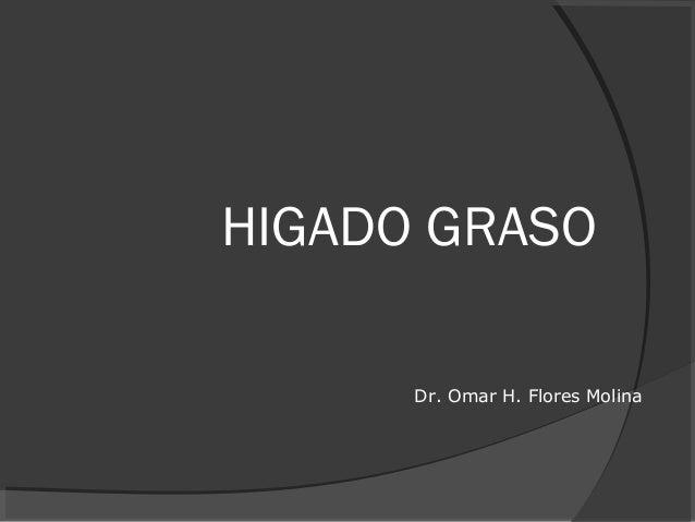 HIGADO GRASO Dr. Omar H. Flores Molina