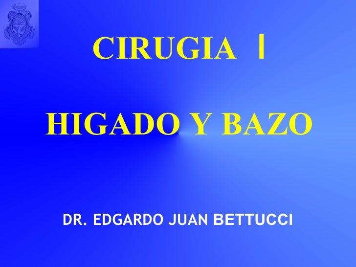 CIRUGIA   Ι HIGADO Y BAZO DR. EDGARDO JUAN  BETTUCCI