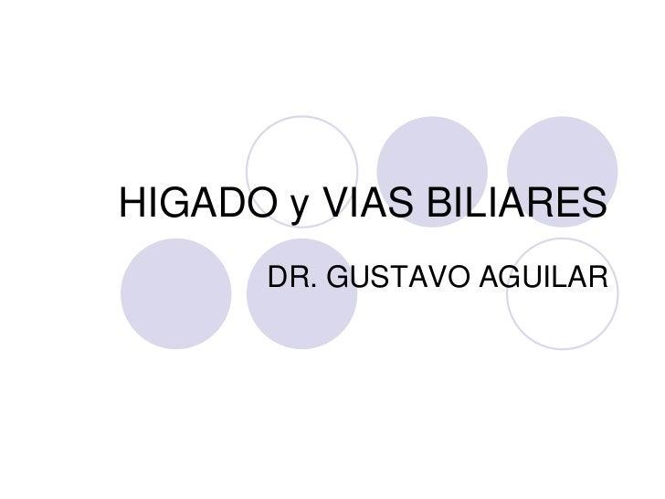 HIGADO y VIAS BILIARES<br />DR. GUSTAVO AGUILAR<br />