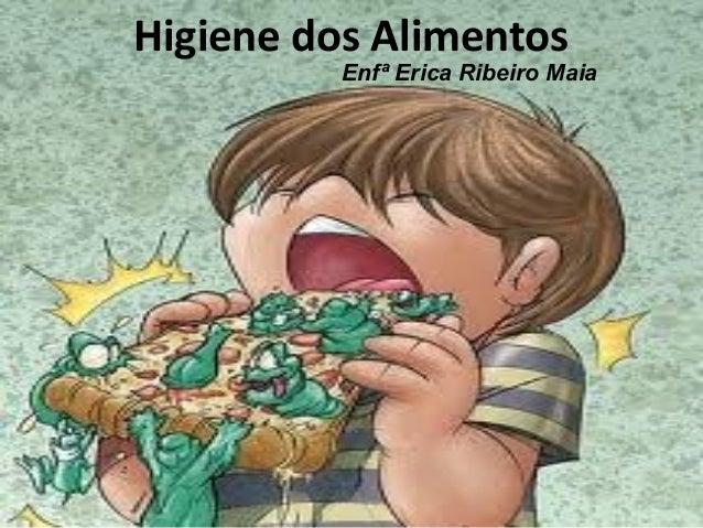 Higiene dos Alimentos Enfª Erica Ribeiro Maia