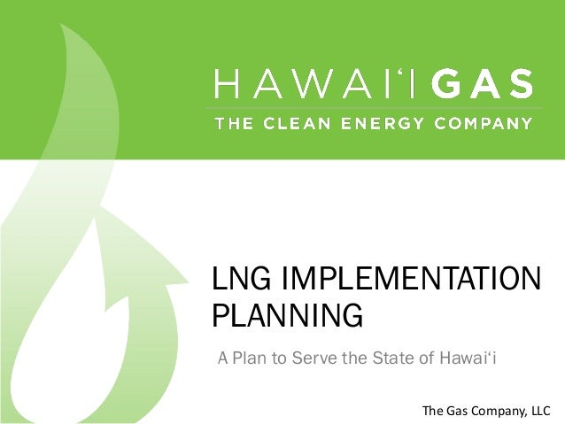 LNG IMPLEMENTATIONPLANNINGA Plan to Serve the State of Hawai'i                          The  Gas  Company,  LLC