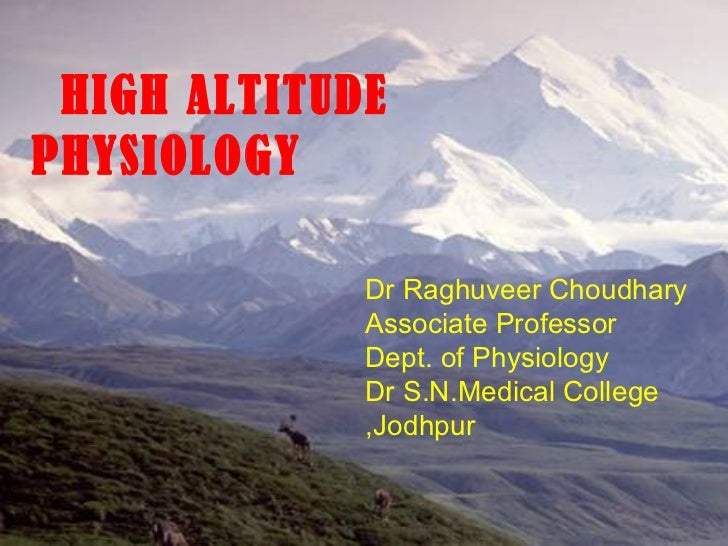HIGH ALTITUDEPHYSIOLOGY             Dr Raghuveer Choudhary             Associate Professor             Dept. of Physiology...
