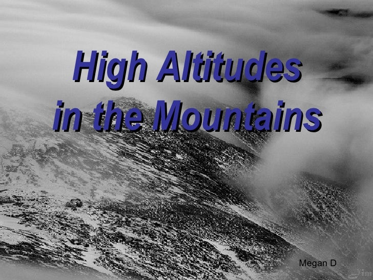 High Altitudes in the Mountains Megan D