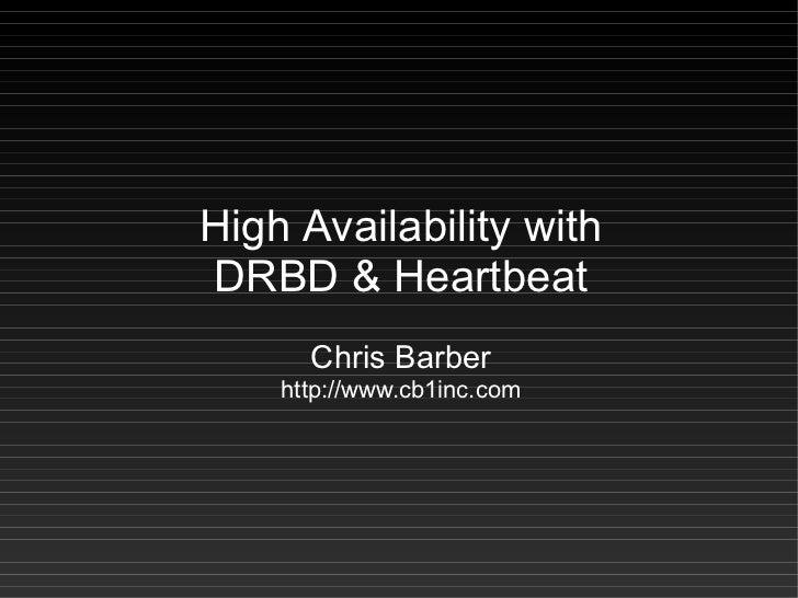 High Availability with DRBD & Heartbeat       Chris Barber     http://www.cb1inc.com
