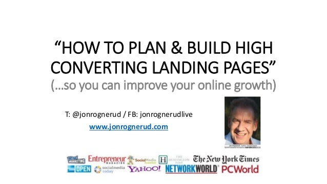 """HOW TO PLAN & BUILD HIGH CONVERTING LANDING PAGES"" (…so you can improve your online growth) T: @jonrognerud / FB: jonrogn..."
