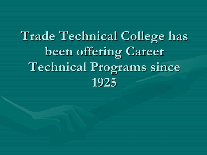 Trade Technical College has been offering Career Technical Programs since 1925