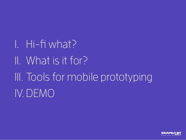 I. Hi-fi what? II. What is it for? III. Tools for mobile prototyping IV. DEMO