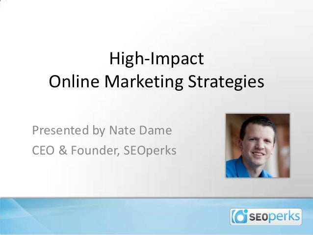 High-ImpactOnline Marketing StrategiesPresented by Nate DameCEO & Founder, SEOperks