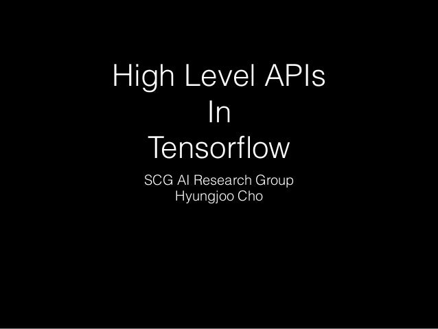 High Level APIs In Tensorflow SCG AI Research Group Hyungjoo Cho