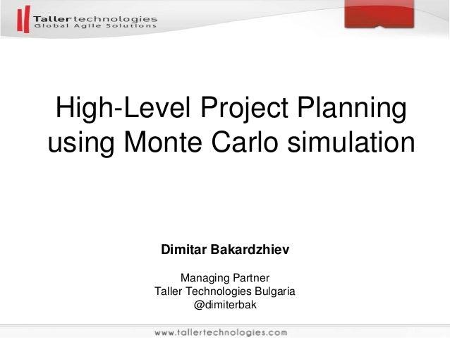 Dimitar Bakardzhiev Managing Partner Taller Technologies Bulgaria @dimiterbak High-Level Project Planning using Monte Carl...