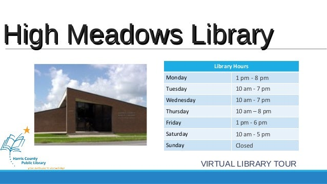 HHiigghh MMeeaaddoowwss LLiibbrraarryy  Library Hours  Monday  Tuesday  Wednesday  Thursday  Friday  Saturday  Sunday  1 p...