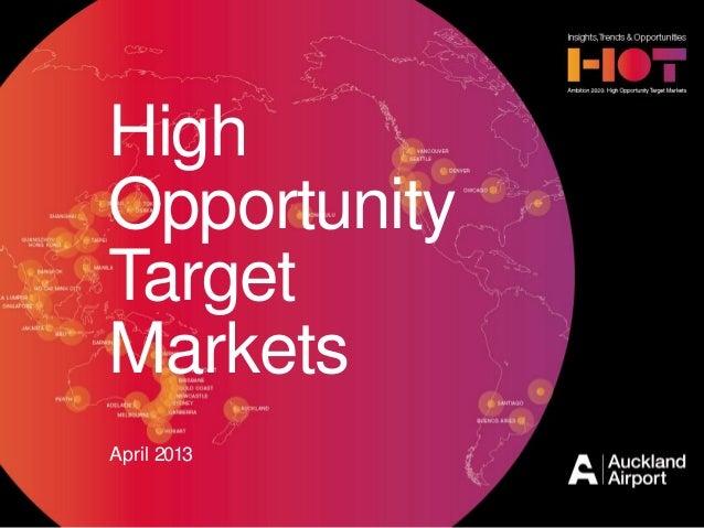 1 Auckland Airport   High Opportuniity Target MarketsApril 2013HighOpportunityTargetMarkets