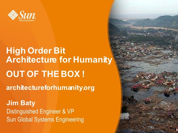 High Order Bit Architecture for Humanity OUT OF THE BOX ! architectureforhumanity.org  Jim Baty Distinguished Engineer & V...