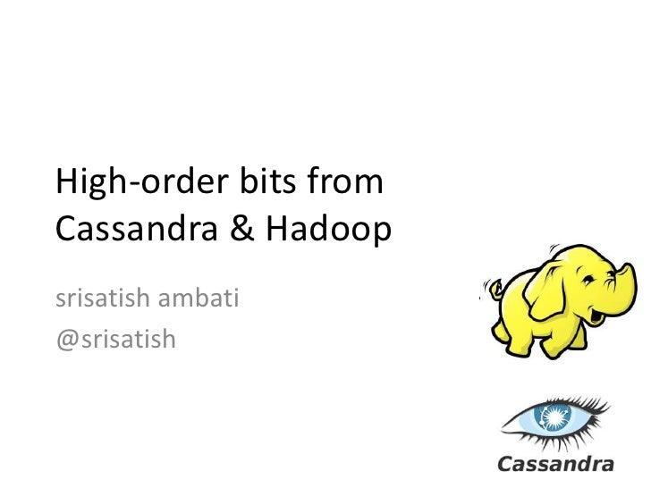 High-order bits from Cassandra & Hadoop<br />srisatishambati<br />@srisatish<br />