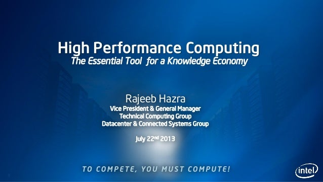 1 High Performance Computing The Essential Tool for a Knowledge Economy Rajeeb Hazra Vice President & General Manager Tech...