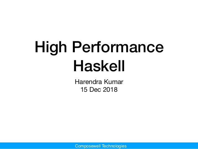 Composewell Technologies High Performance Haskell Harendra Kumar  15 Dec 2018