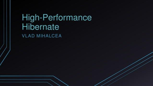 High-Performance Hibernate VLAD MIHALCEA